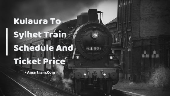 Kulaura-To-Sylhet-Train-Schedule-And-Ticket-Price